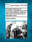 Principles of the Law of Insurance: Adopted in the Civil Code of the State of California: With Notes and References to Adjudged Cases. by William Barber (Paperback / softback, 2010)