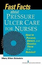 Fast Facts about Pressure Ulcer Care for Nurses : How to Prevent, Detect, and...