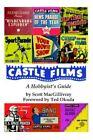 Castle Films a Hobbyist's Guide by Scott MacGillivray 9780595324910