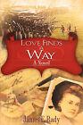Love Finds a Way by James E Rady (Paperback / softback, 2008)