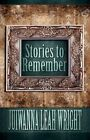 Stories to Remember 9781456030445 by Juiwanna Leah Wright Paperback