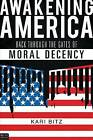 Awakening America: Back Through the Gates of Moral Decency by Kari Bitz (Paperback / softback, 2013)