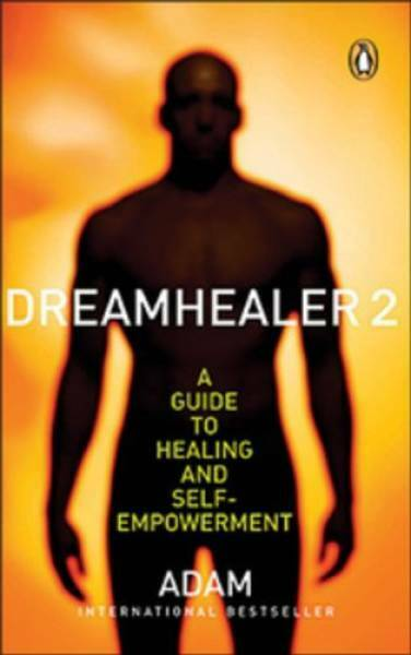 Dreamhealer 2 a Guide To Healing and Self Empowerment by Adam 2