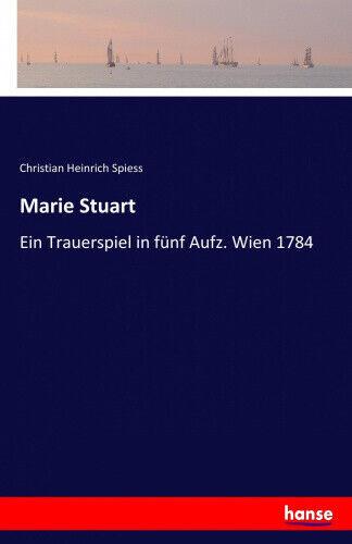 Marie Stuart: Ein Trauerspiel in fünf Aufz. Wien 1784 [German].