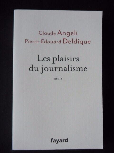 LES PLAISIRS DU JOURNALISME - CLAUDE ANGELI & PIERRE EDOUARD DELDIQUE - FAYARD