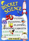Rocket Science: 50 Flying, Floating, Flipping, Spinning Gadgets Kids Create Themselves by Jim Wiese (Paperback, 1995)