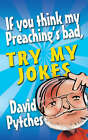 If You Think My Preaching's Bad, Try My Jokes by David Pytches (Paperback, 2008)