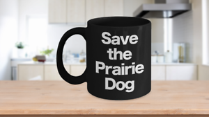 Save-the-Prairie-Dog-Mug-Black-Coffee-Cup-Funny-Gift-Rancher-Farmer-Cattleman