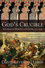 God's Crucible: Islam and the Making of Europe, 570-1215 by David Levering Lewis (Hardback, 2008)