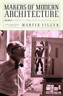 Makers of Modern Architecture: From Le Corbusier to Rem Koolhaas: Volume II by Martin Filler (Paperback, 2013)