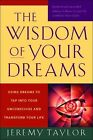 The Wisdom of Your Dreams: Using Dreams to Tap into Your Unconscious and Transform Your Life by Jeremy Taylor (Paperback, 2009)