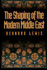 The Shaping of the Modern Middle East by Bernard Lewis (Paperback, 1996)