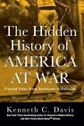 The Hidden History of America at War : Untold Tales from Yorktown to Fallujah by Kenneth C. Davis (2015, Hardcover)