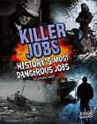 Killer Jobs!: History's Most Dangerous Jobs by Suzanne Garbe (Hardback)