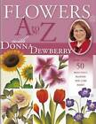 Flowers A-Z with Donna Dewberry: More Than 50 Beautiful Blooms You Can Paint by Donna Dewberry (Paperback, 2004)