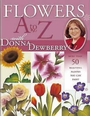 Flowers A-Z with Donna Dewberry: More Than 50 Beautiful Blooms You Can Paint, De