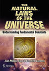The Natural Laws of the Universe: Understanding Fundamental Constants by Benedicte Leclercq, Jean-Philippe Uzan (Paperback, 2008)