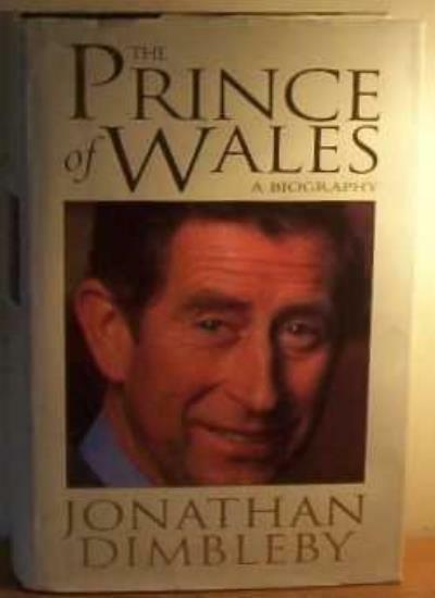 The Prince Of Wales: An Intimate Portrait By Jonathan Dimbleby. 9780316910163