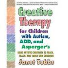 Creative Therapy for Children with Autism, ADD and Aspergers: Using Artistic Creativity to Reach, Teach, and Touch Our Children by Janet Tubbs (Paperback, 2008)