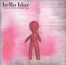 HELLO BLUE - WHAT IT TAKES TO WAKE UP - CD, 2005