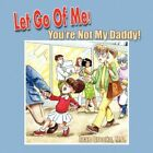 Let Go of Me You're Not My Daddy 9781425725174 by Joae Brooks Book
