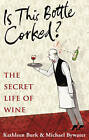 Is This Bottle Corked?: The Secret Life of Wine by Kathleen Burk, Michael Bywater (Hardback, 2008)