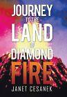 Journey to the Land of Diamond Fire by Janet Cesanek (Hardback, 2011)