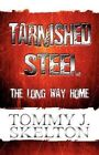 Tarnished Steel The Long Way Home by Tommy J. Skelton 9781448974566