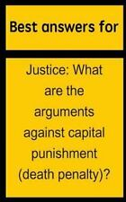 Best Answers for Justice : What Are the Arguments Against Capital Punishment...