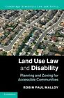 Land Use Law and Disability: Planning and Zoning for Accessible Communities by Professor Robin Paul Malloy (Hardback, 2014)