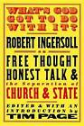 What's God Got to Do with it?: Robert Ingersoll on Free Thought, Honest Talk and the Separation of Church and State by Robert Green Ingersoll (Paperback, 2005)