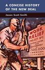 A Concise History of the New Deal von Jason Scott Smith (2014, Taschenbuch)