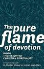 The Pure Flame of Devotion: The History of Christian Spirituality (PB) by Sola Scriptura Ministries International (Paperback / softback, 2013)