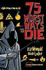 75 Worst Ways to Die: A Guide to the Ways in Which We Go by Rich Maloof, H. P. Newquist (Paperback, 2010)