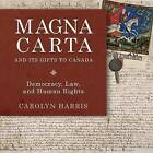 Magna Carta and its Gifts to Canada by Carolyn Harris (Paperback, 2015)