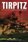 Tirpitz: The Life and Death of Germany's Last Super Battleship by Niklas Zetterling, Michael Tamelander (Paperback, 2013)