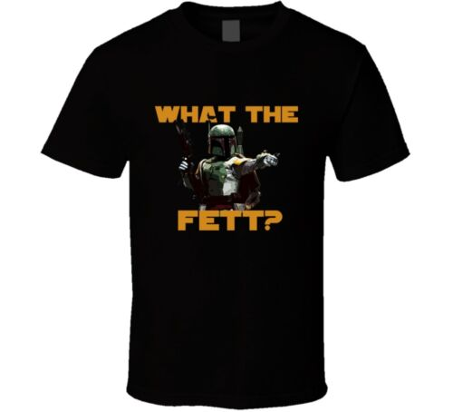 What the Fett funny Star Wars movie fanboy t shirt
