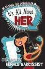 It's All about Her: Surviving the Female Narcissist by Lisa E Scott (Paperback / softback, 2014)