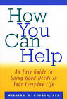 How You Can Help: An Easy Guide to Doing Good Deeds in Your Everyday Life by William D. Coplin (Paperback, 1999)