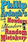 Philip Ardagh's Book of Howlers, Blunders and Random Mistakery by Philip Ardagh (Hardback, 2009)