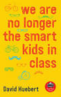 We are No Longer the Smart Kids in Class by David Huebert (Paperback, 2015)