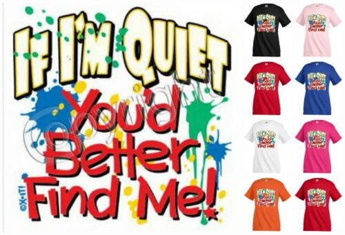 If I/'m Quiet You/'d Better Find me Funny Graphic T-shirt tee Children Kids KP180