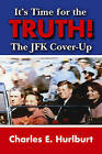 It's Time for the Truth!: The JFK Cover-Up by Charles E Hurlburt (Paperback / softback, 2014)