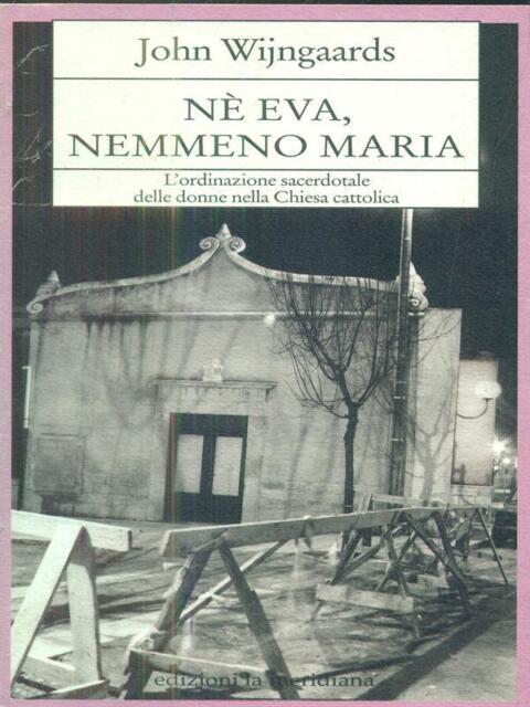 NE' EVA NEMMENO MARIA  JOHN WIJNGAARDS LA MERIDIANA 2002 PAGINEALTRE