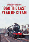 Sixties Spotting Days 1968 the Last Year of Steam by Kevin Derrick (Paperback, 2016)
