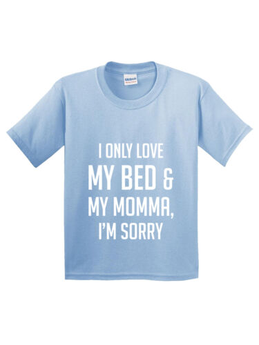 New Way 962 Youth T-Shirt I Only Love My Bed And My Momma I/'m Sorry