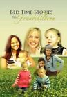 Bed Time Stories to Grandchildren by The Bigg Daddy 9781456843342