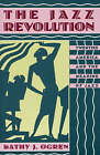 The Jazz Revolution: Twenties America and the Meaning of Jazz by Kathy J. Ogren (Paperback, 1992)