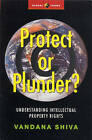 Protect or Plunder?: Understanding Intellectual Property Rights by Vandana Shiva (Paperback, 2001)