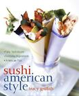 Sushi American Style by Tracy Griffith (2004, Hardcover)